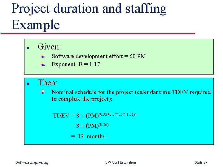 Project duration and staffing Example l Given: Software development effort = 60 PM Exponent