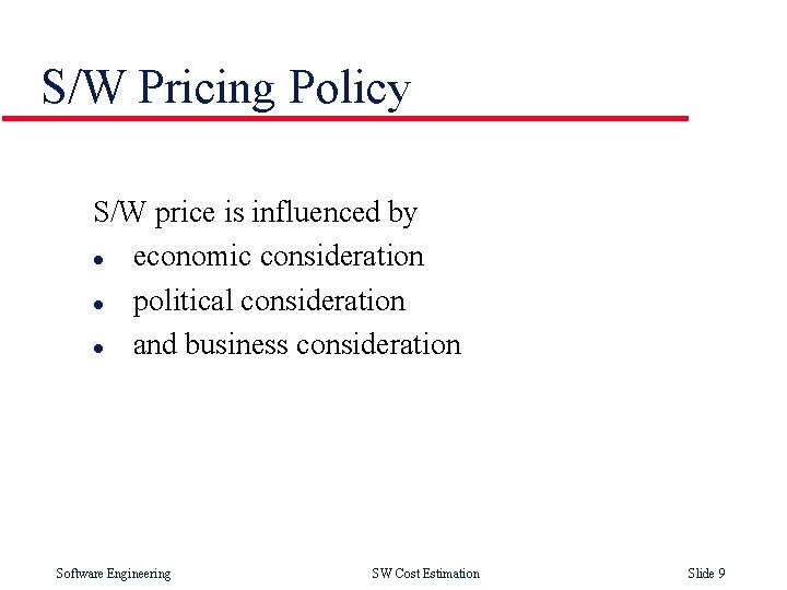 S/W Pricing Policy S/W price is influenced by l economic consideration l political consideration