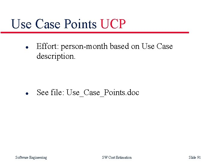 Use Case Points UCP l l Effort: person-month based on Use Case description. See