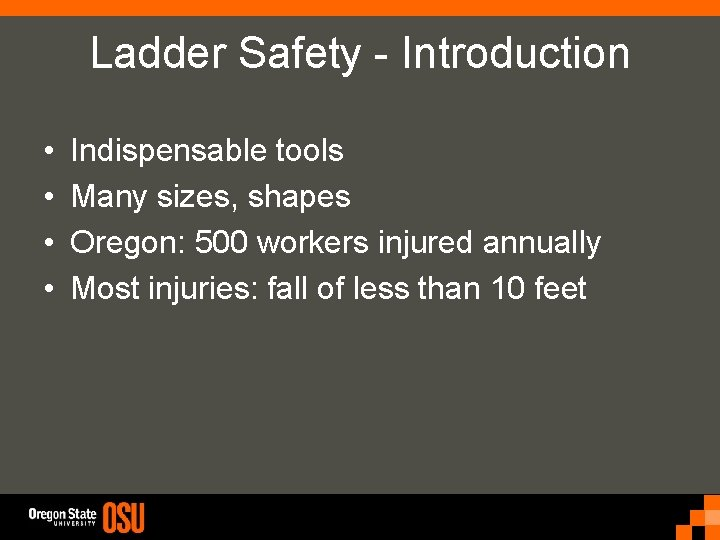 Ladder Safety - Introduction • • Indispensable tools Many sizes, shapes Oregon: 500 workers