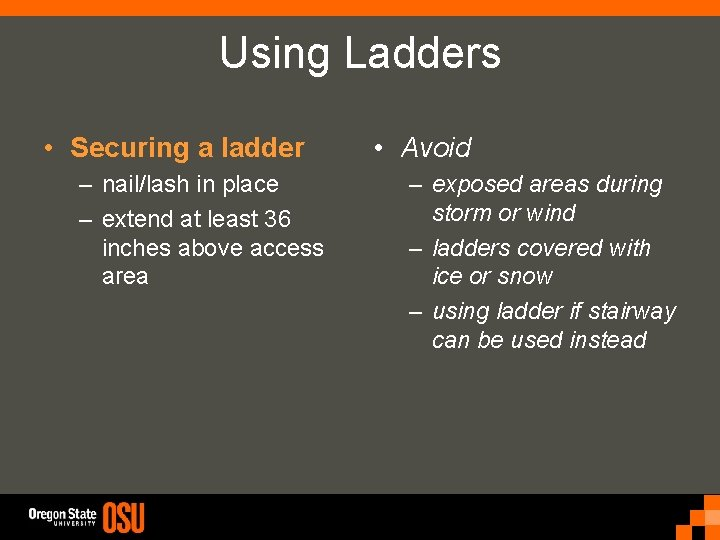 Using Ladders • Securing a ladder – nail/lash in place – extend at least