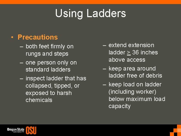 Using Ladders • Precautions – both feet firmly on rungs and steps – one