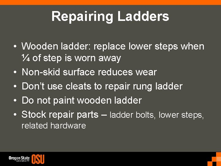 Repairing Ladders • Wooden ladder: replace lower steps when ¼ of step is worn