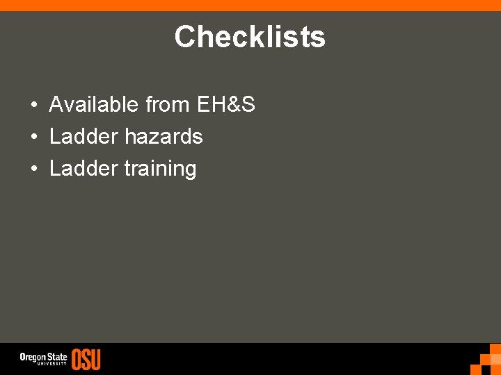 Checklists • Available from EH&S • Ladder hazards • Ladder training