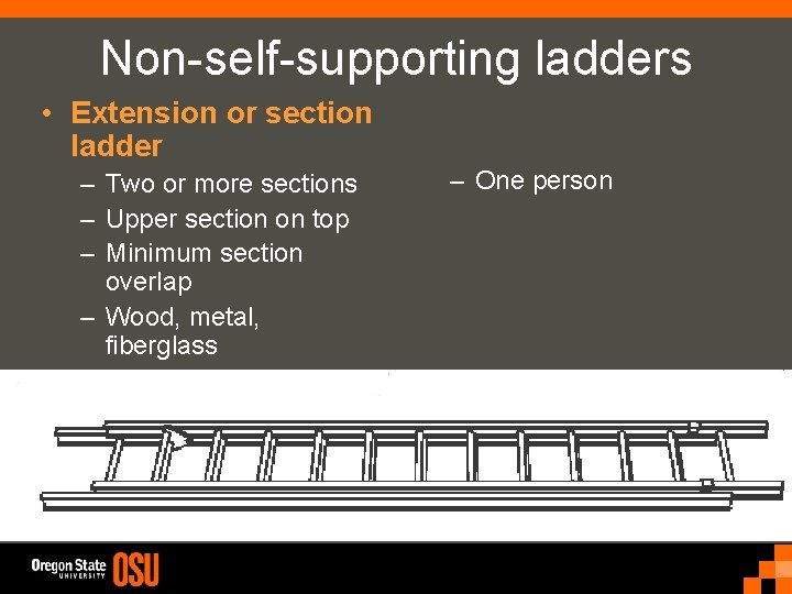 Non-self-supporting ladders • Extension or section ladder – Two or more sections – Upper