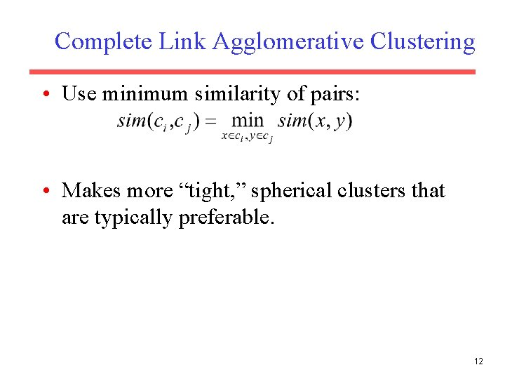 """Complete Link Agglomerative Clustering • Use minimum similarity of pairs: • Makes more """"tight,"""