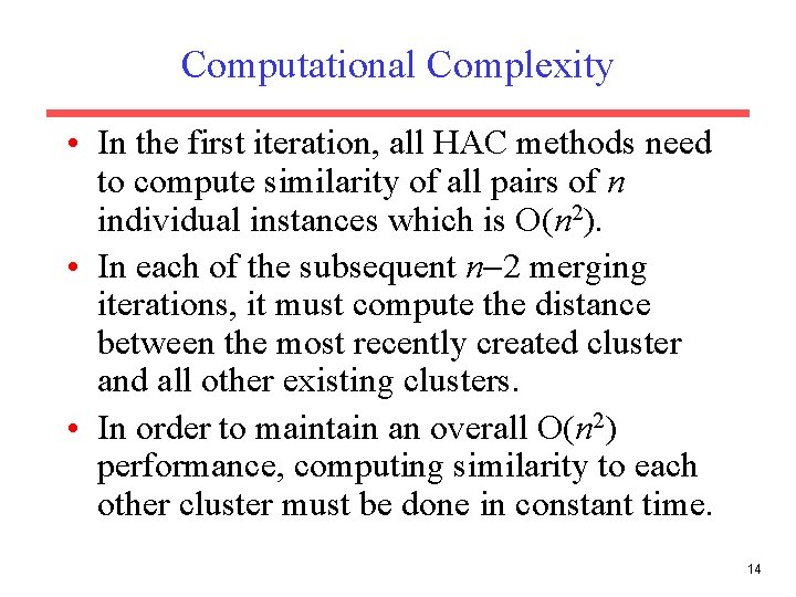 Computational Complexity • In the first iteration, all HAC methods need to compute similarity