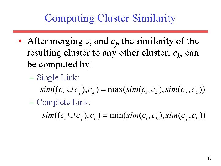 Computing Cluster Similarity • After merging ci and cj, the similarity of the resulting
