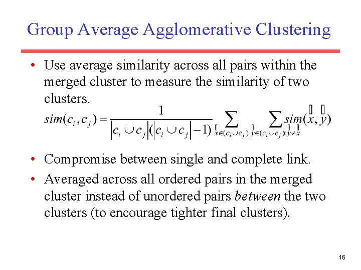 Group Average Agglomerative Clustering • Use average similarity across all pairs within the merged