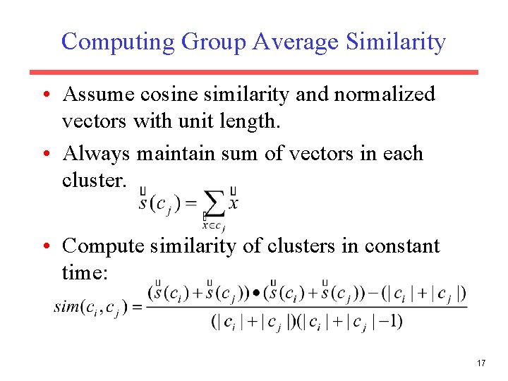 Computing Group Average Similarity • Assume cosine similarity and normalized vectors with unit length.