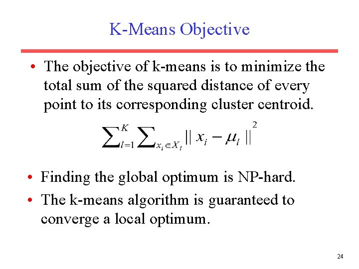 K-Means Objective • The objective of k-means is to minimize the total sum of