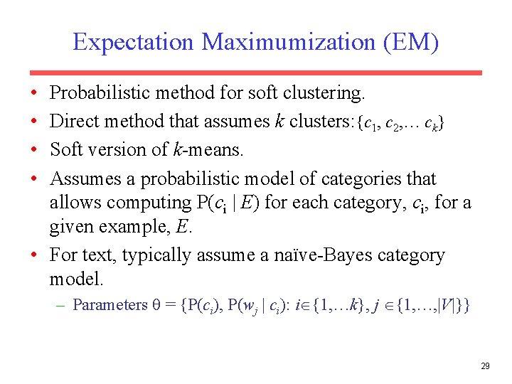 Expectation Maximumization (EM) • • Probabilistic method for soft clustering. Direct method that assumes