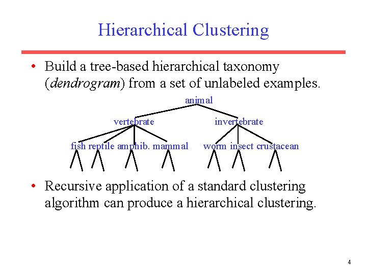Hierarchical Clustering • Build a tree-based hierarchical taxonomy (dendrogram) from a set of unlabeled
