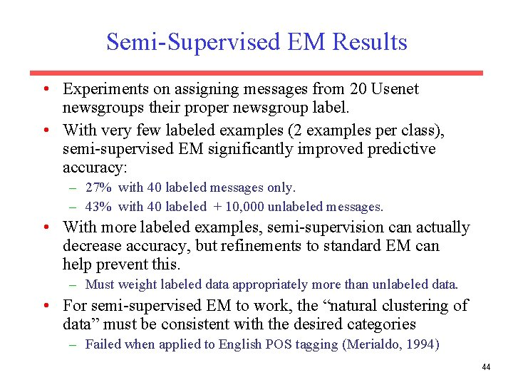 Semi-Supervised EM Results • Experiments on assigning messages from 20 Usenet newsgroups their proper