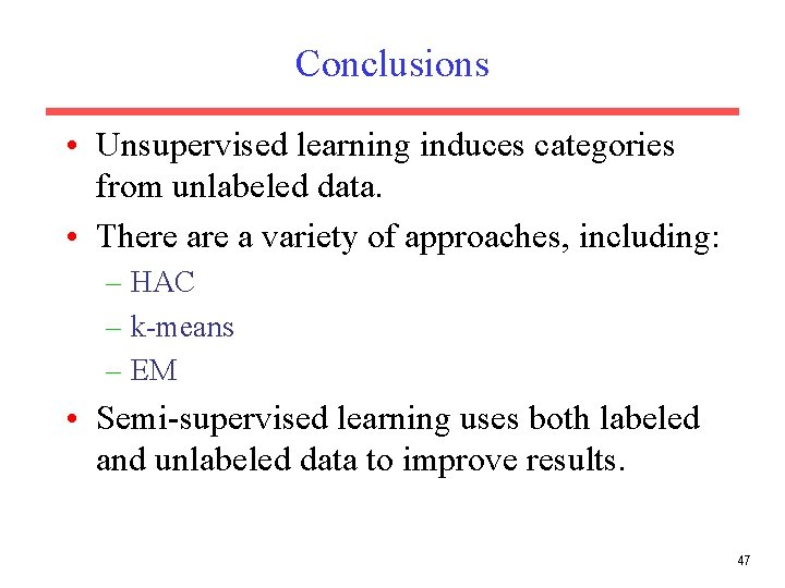 Conclusions • Unsupervised learning induces categories from unlabeled data. • There a variety of