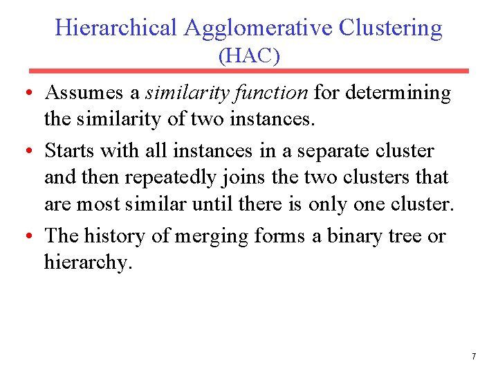 Hierarchical Agglomerative Clustering (HAC) • Assumes a similarity function for determining the similarity of