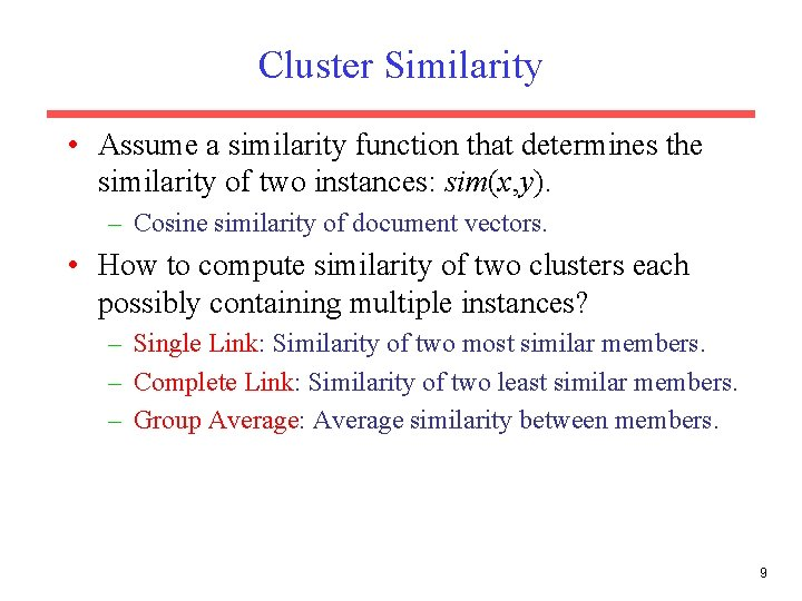 Cluster Similarity • Assume a similarity function that determines the similarity of two instances:
