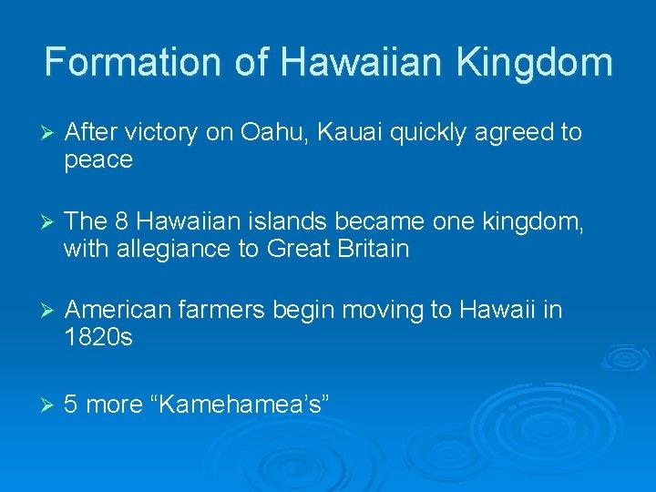Formation of Hawaiian Kingdom Ø After victory on Oahu, Kauai quickly agreed to peace