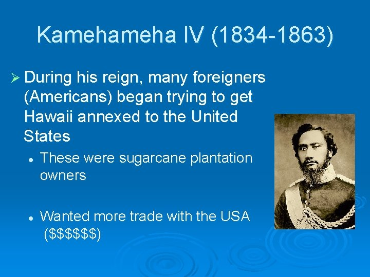 Kameha IV (1834 -1863) Ø During his reign, many foreigners (Americans) began trying to
