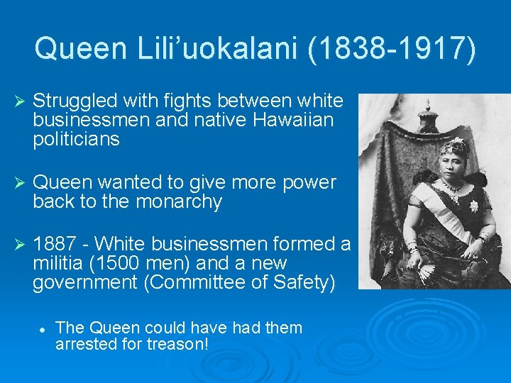 Queen Lili'uokalani (1838 -1917) Ø Struggled with fights between white businessmen and native Hawaiian