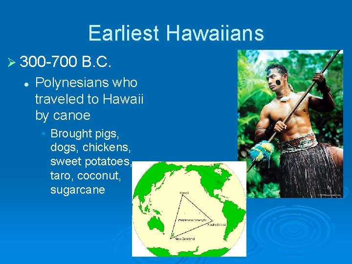 Earliest Hawaiians Ø 300 -700 B. C. l Polynesians who traveled to Hawaii by