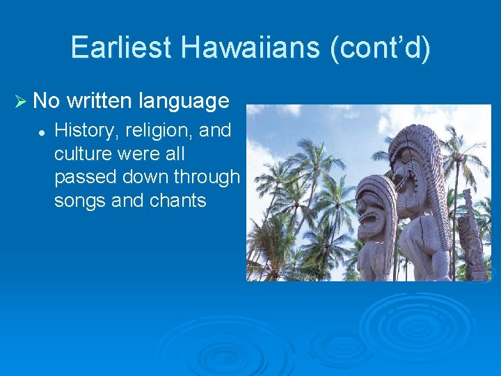 Earliest Hawaiians (cont'd) Ø No written language l History, religion, and culture were all