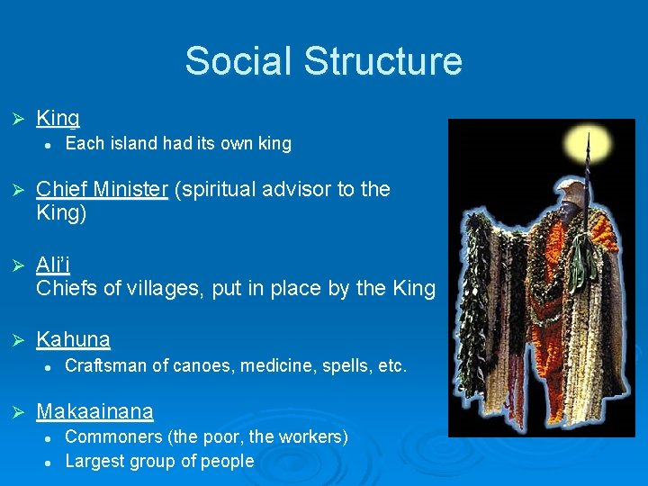 Social Structure Ø King l Each island had its own king Ø Chief Minister