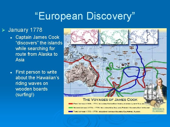 """""""European Discovery"""" Ø January 1778 l l Captain James Cook """"discovers"""" the islands while"""