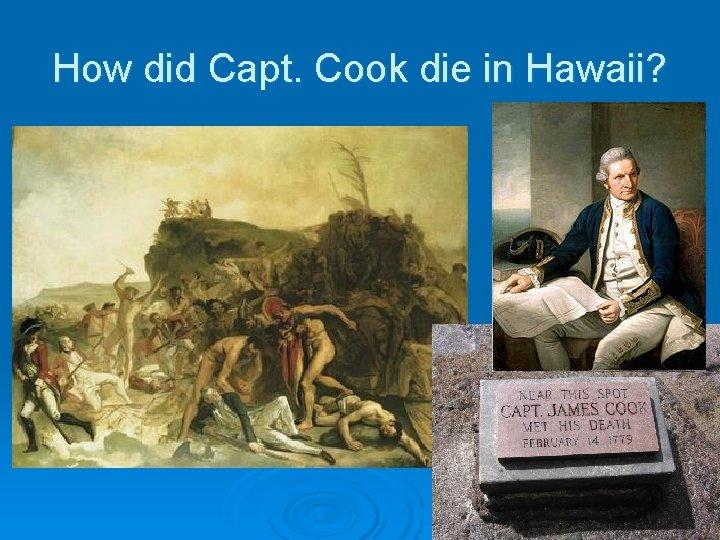 How did Capt. Cook die in Hawaii?