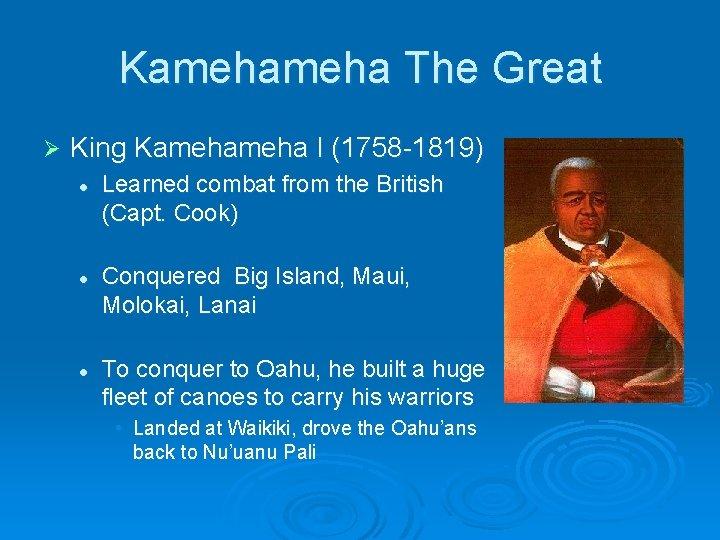 Kameha The Great Ø King Kameha I (1758 -1819) l l l Learned combat