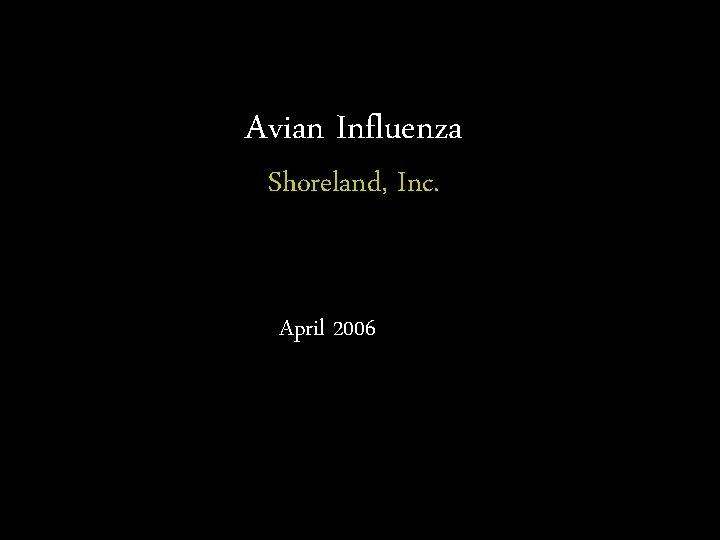 Avian Influenza Shoreland, Inc. April 2006
