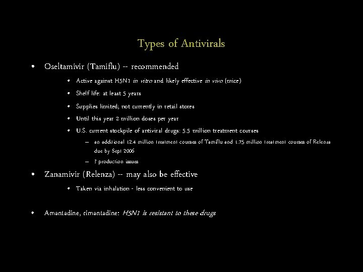 Types of Antivirals • Oseltamivir (Tamiflu) -- recommended • • • Active against H
