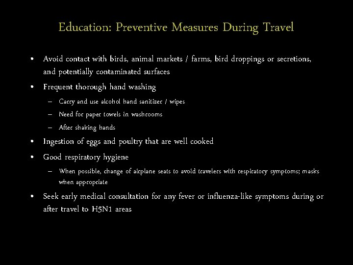 Education: Preventive Measures During Travel • Avoid contact with birds, animal markets / farms,