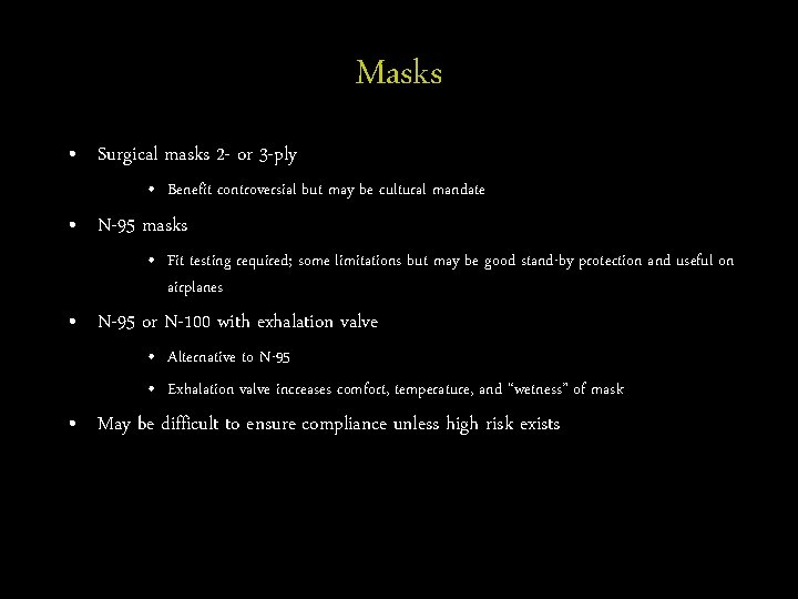 Masks • Surgical masks 2 - or 3 -ply • Benefit controversial but may