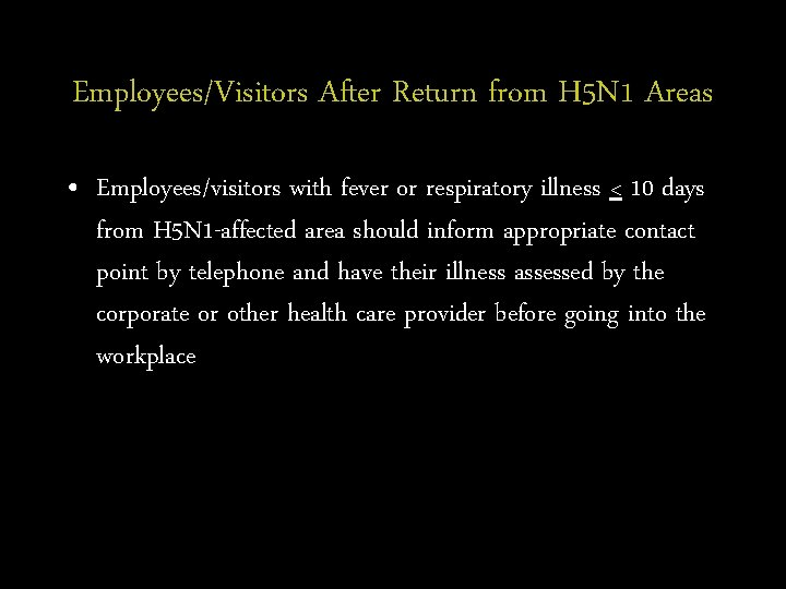 Employees/Visitors After Return from H 5 N 1 Areas • Employees/visitors with fever or
