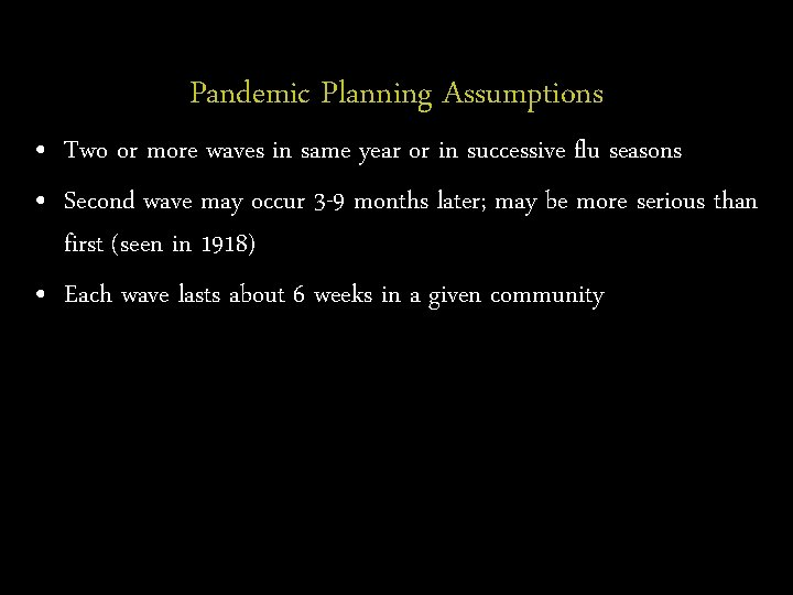Pandemic Planning Assumptions • Two or more waves in same year or in successive
