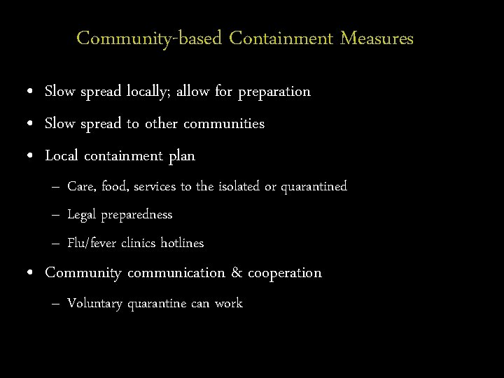 Community-based Containment Measures • Slow spread locally; allow for preparation • Slow spread to