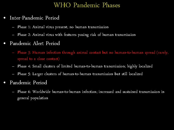 WHO Pandemic Phases • Inter-Pandemic Period – Phase 1: Animal virus present; no human