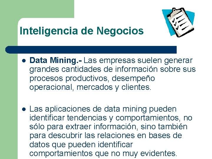 Inteligencia de Negocios l Data Mining. - Las empresas suelen generar grandes cantidades de