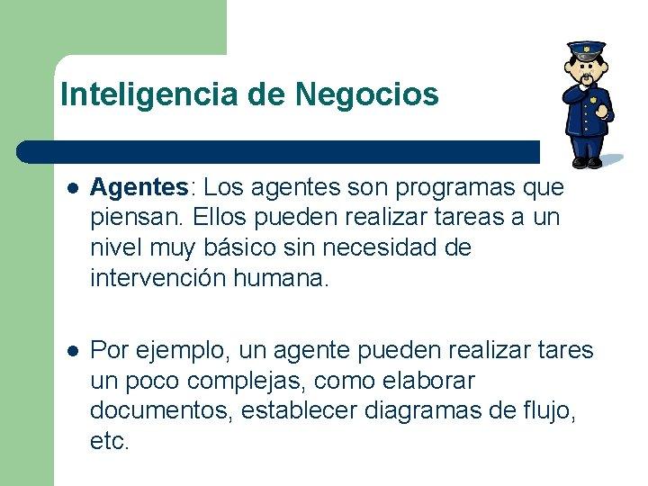 Inteligencia de Negocios l Agentes: Los agentes son programas que piensan. Ellos pueden realizar