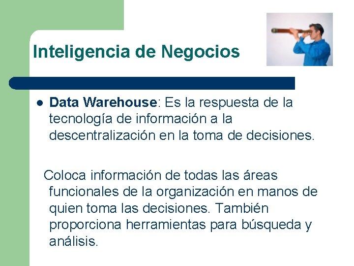 Inteligencia de Negocios l Data Warehouse: Es la respuesta de la tecnología de información