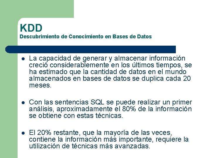 KDD Descubrimiento de Conocimiento en Bases de Datos l La capacidad de generar y
