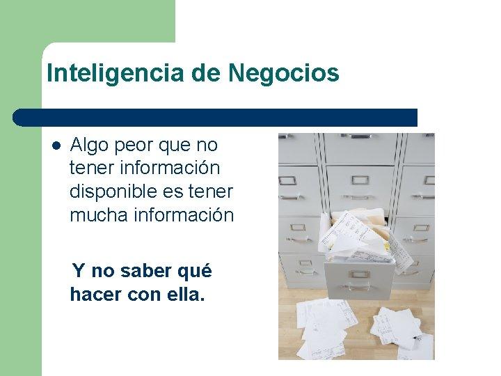 Inteligencia de Negocios l Algo peor que no tener información disponible es tener mucha