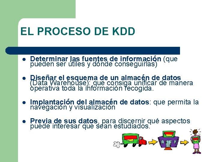 EL PROCESO DE KDD l Determinar las fuentes de información (que pueden ser útiles