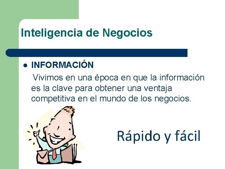 Inteligencia de Negocios l INFORMACIÓN Vivimos en una época en que la información es