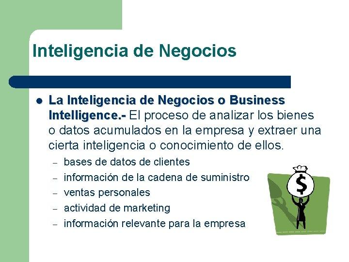 Inteligencia de Negocios l La Inteligencia de Negocios o Business Intelligence. - El proceso