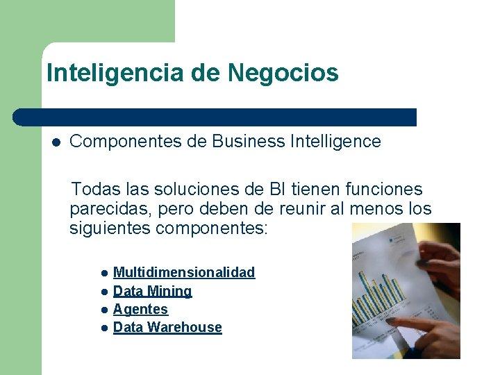 Inteligencia de Negocios l Componentes de Business Intelligence Todas las soluciones de BI tienen