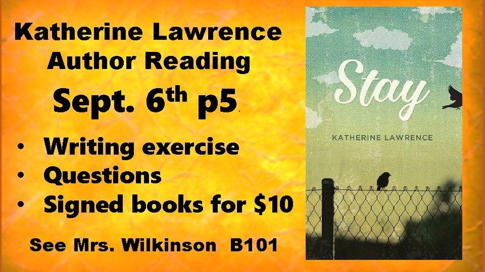 Katherine Lawrence Author Reading Sept. th 6 p 5 . • Writing exercise •