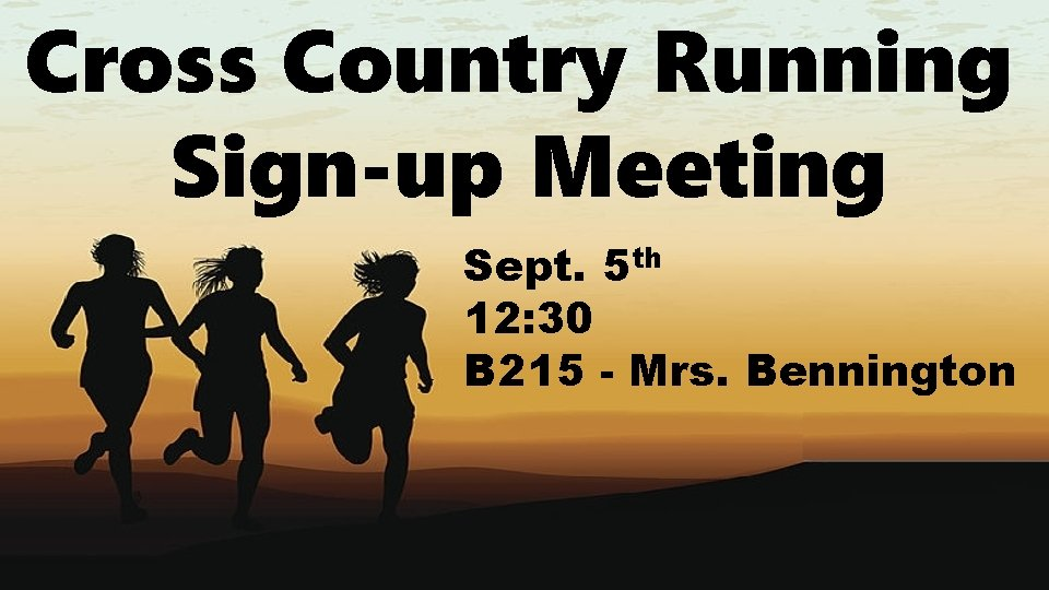 Cross Country Running Sign-up Meeting Sept. 5 th 12: 30 B 215 - Mrs.