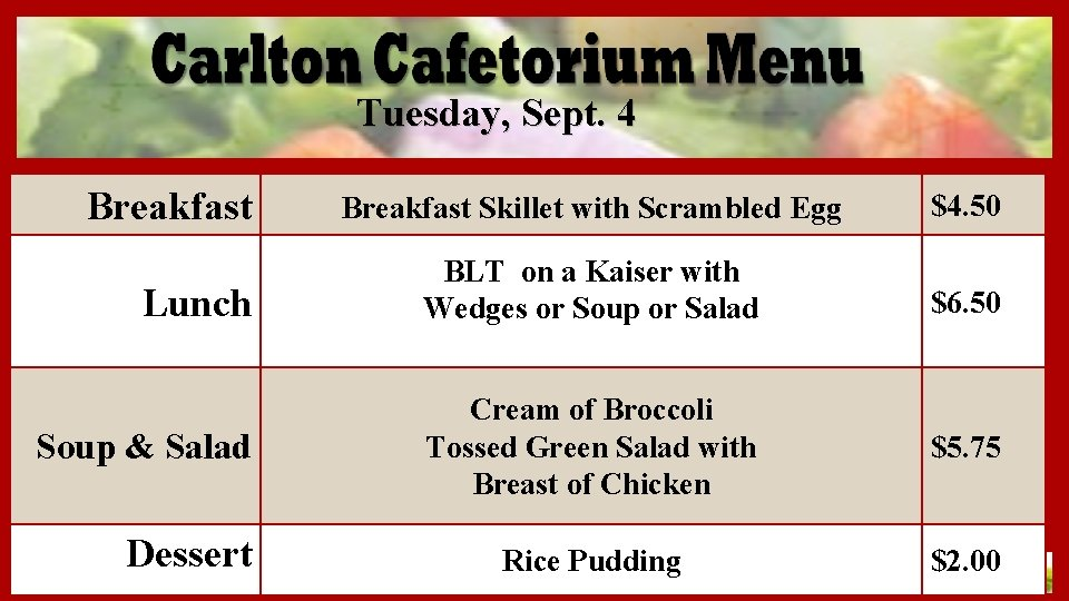 Tuesday, Sept. 4 Breakfast Skillet with Scrambled Egg $4. 50 Lunch BLT on a